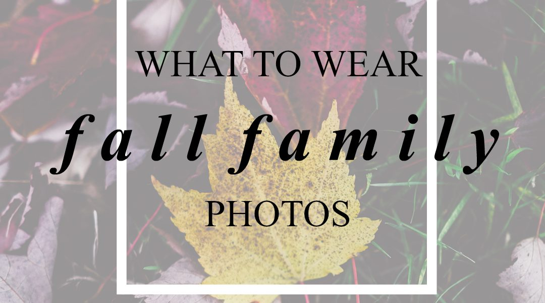 What to wear for fall family photos in The Woodlands